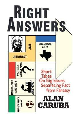 Right Answers: Short Takes on Big Issues: Separating Fact from Fantasy by...