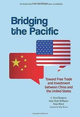 Bridging the Pacific - Toward Free Trade and Investment Between China and the...