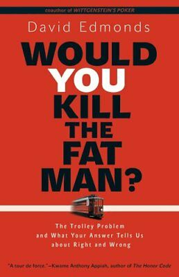 Would You Kill the Fat Man? The Trolley Problem and What Your A... 9780691165639