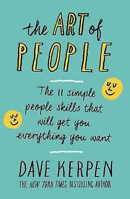 The Art of People: The 11 Simple People Skills That Will Get You Everything...