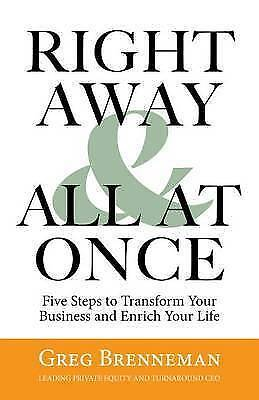 Right Away and All at Once: 5 Steps to Transform Your Business and Enrich...