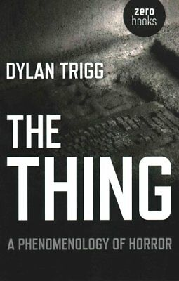 The Thing A Phenomenology of Horror by Dylan Trigg 9781782790778