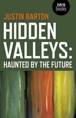 Hidden Valleys Haunted by the Future by Justin Barton 9781782798156