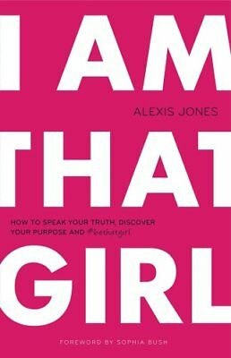 I am That Girl How to Speak Your Truth, Discover Your Purpose &... 9780989322287