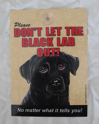 Please Don't Let The Black Lab Out No Matter What it Tells You