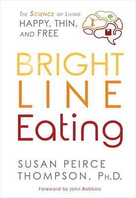 Bright Line Eating: The Science of Living Happy, Thin and Free By Susan Peirce