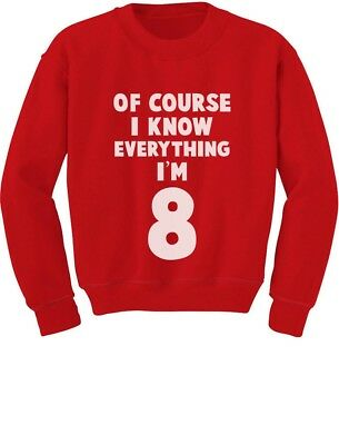 I Know Everything I'm 8 Funny Birthday Gift For 8 Year Old Youth Kids Sweatshirt