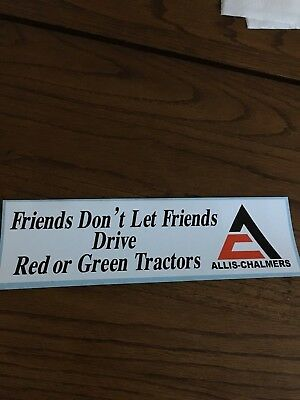 Allis Chalmers Bumper sticker  Friends dont let fiends drive
