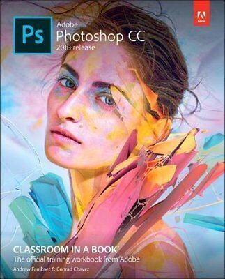 Adobe Photoshop CC Classroom in a Book (2018 release), 1e  By Faulkner