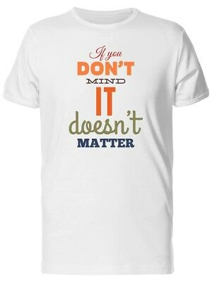 If U Dont Mind It Doesnt Matter Men's Tee -Image by Shutterstock