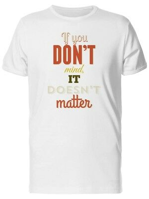 You Dont Mind, It Doesnt Matter Men's Tee -Image by Shutterstock