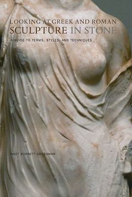 Looking at Greek and Roman Sculpture in Stone: A Guide to Terms, Styles, and Te