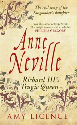 Anne Neville Richard III's Tragic Queen by Amy Licence 9781445633121 | Brand New