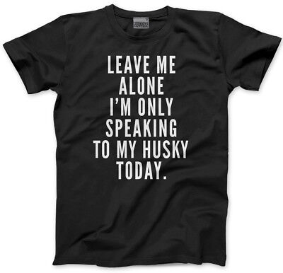 Leave Me Alone I/'m Only Talking To My Husky Kids T-Shirt