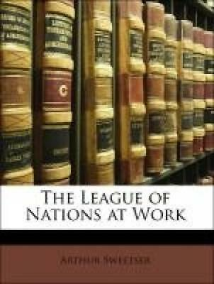 Sweetser, Arthur: The League of Nations at Work