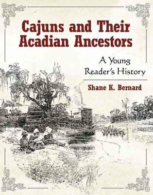 Cajuns and Their Acadian Ancestors A Young Reader's History 9781934110782