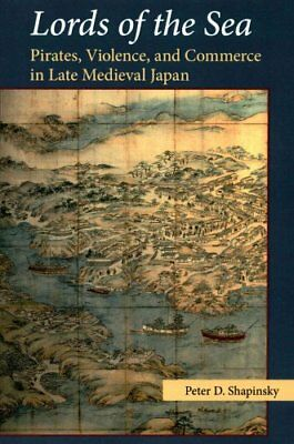 Lords of the Sea Pirates, Violence, and Commerce in Late Mediev... 9781929280810