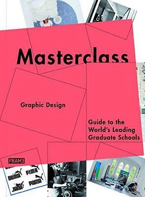 Masterclass: Graphic Design: Guide to the World s Leading Graduate Schools by...