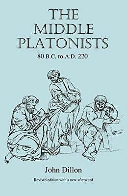 The Middle Platonists: 80 B.C. to A.D. 220 by John M. Dillon (Paperback, 1996)