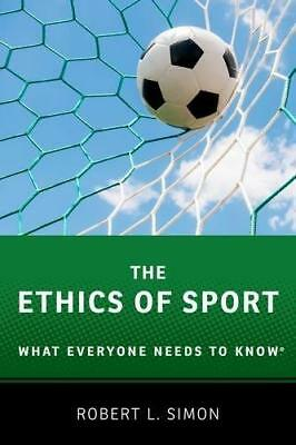 The Ethics of Sport: What Everyone Needs to Know (R) by Robert L. Simon...