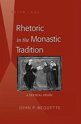 Rhetoric in the Monastic Tradition: A Textual Study by John P. Bequette...
