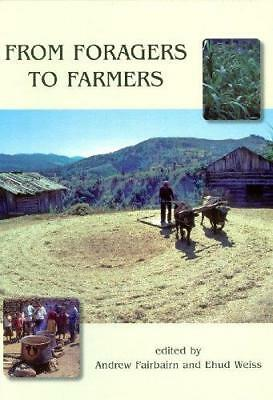 From Foragers to Farmers: Papers in Honour of Gordon C. Hillman by Ehud Weiss...