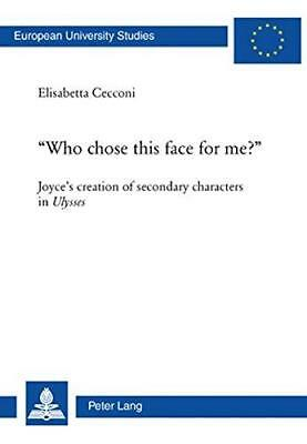 Who Chose This Face for Me?: Joyce's Creation of Secondary Characters in...