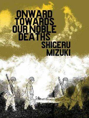Onward Towards Our Noble Deaths by Shigeru Mizuki 9781770460416