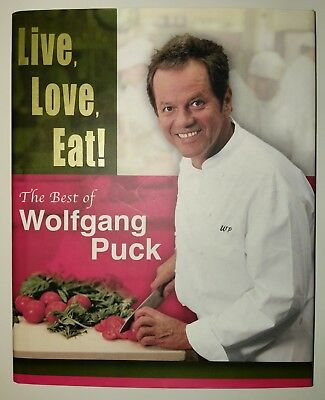 Live, Love, Eat! : The Best of Wolfgang Puck by Wolfgang Puck (2002, Hardcover)