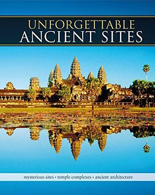 Unforgettable Ancient Sites: Mysterious Sites, Temple Complexes, Ancient Archite