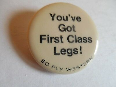 Western Airlines Pin Back Button You've Got First Class Legs ! So Fly Aviation