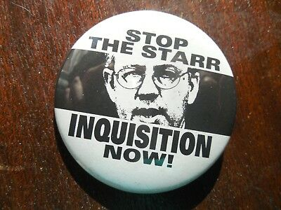 Ken Starr Bill Clinton Stop The Inquisition Now ! Pin Back Button Kenneth