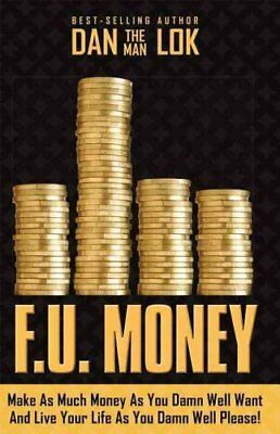 F.U. Money Make as Much Money as You Damn Well Want and Live Yo... 9781599325743