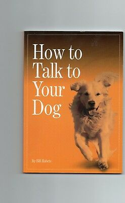HOW TO TALK TO YOUR DOG - By Bill Habets    (Paperback)