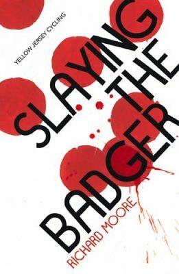 Slaying the Badger LeMond, Hinault and the Greatest Ever Tour d... 9780224099868