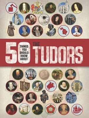 50 Things You Should Know About the Tudors by Ruper Matthews 9781784935344