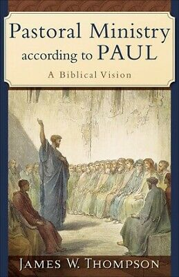Pastoral Ministry according to Paul: A Biblical Vision .. NEW