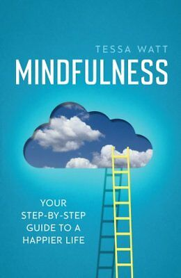 Mindfulness: Your step-by-step guide to a happier life by Tessa Watt...