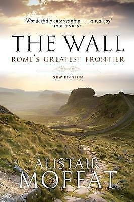 The Wall: Rome's Greatest Frontier by Alistair Moffat (Paperback, 2017)