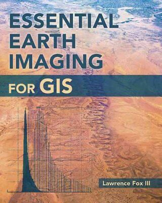 Essential Earth Imaging for GIS by Lawrence Fox (Paperback, 2015)