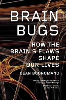 Brain Bugs How the Brain's Flaws Shape Our Lives by Dean Buonomano 9780393342222