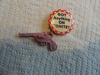 "Old ""Got Anything On Tonite"" Pin w/Pistol"