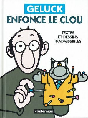 Geluck enfonce le clou. Textes et dessins inadmissibles   Philippe Geluck   2011