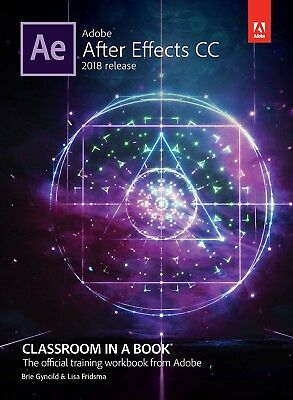 Adobe After Effects Cc Classroom In A Book (2018 Release), 1E By Fridsma