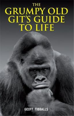 The Grumpy Old Git's Guide to Life, Geoff Tibballs, Used; Good Book