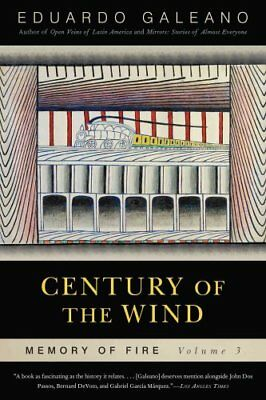 Century of the Wind: Memory of Fire, Volume 3 by Eduardo Galeano 9781568584461