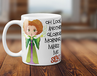 """HOCUS POCUS MUG """"ANOTHER GLORIOUS MORNING.. MAKES ME SICK!"""" - Winifred Sanderson"""