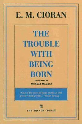 The Trouble with Being Born by E M Cioran 9781611457407 (Paperback, 2014)