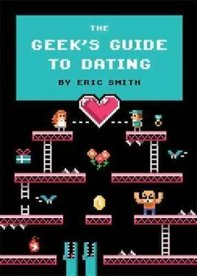 The Geek's Guide To Dating by Eric Smith 9781594746437 (Hardback, 2013)