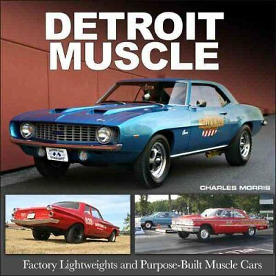 Detroit Muscle: Factory Lightweights and Purpose-Built Muscle Cars by Charles...